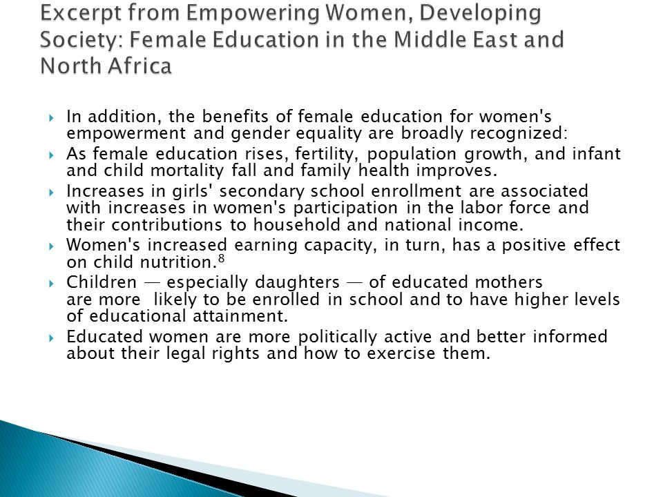  In addition, the benefits of female education for women's empowerment and gender equality are broadly recognized:  As female education rises, ferti