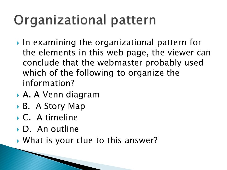  In examining the organizational pattern for the elements in this web page, the viewer can conclude that the webmaster probably used which of the fol