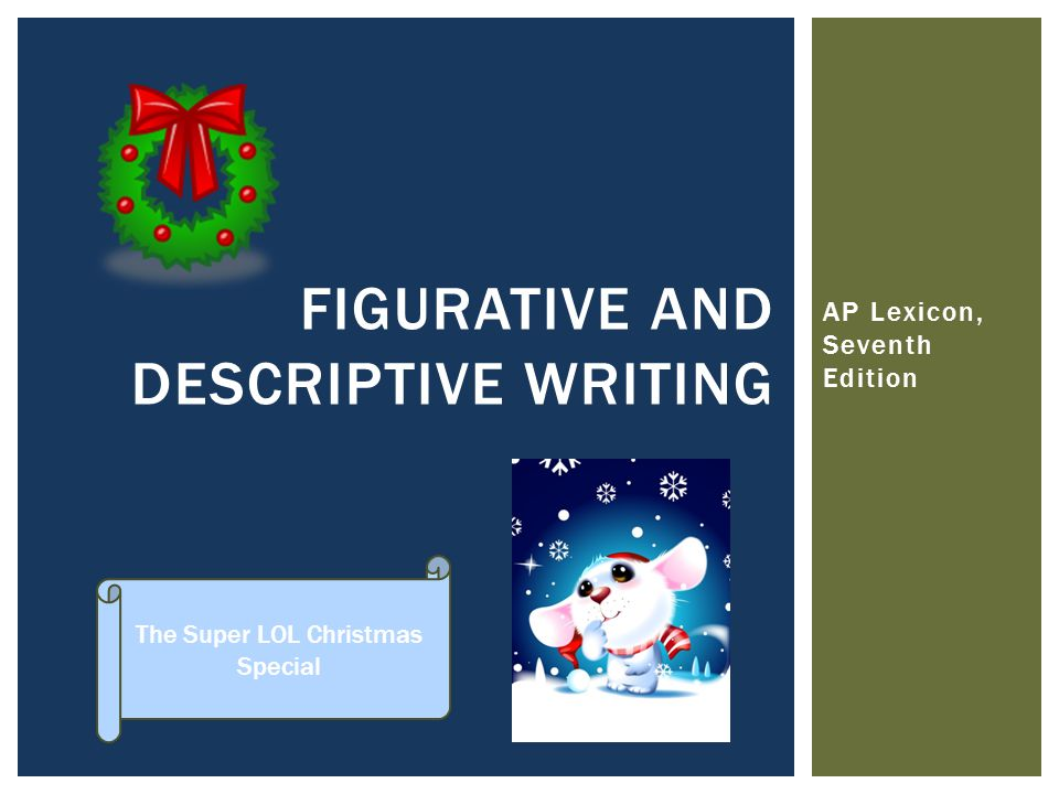 AP Lexicon, Seventh Edition FIGURATIVE AND DESCRIPTIVE WRITING The Super LOL Christmas Special