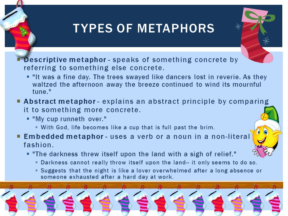  Descriptive metaphor - speaks of something concrete by referring to something else concrete.