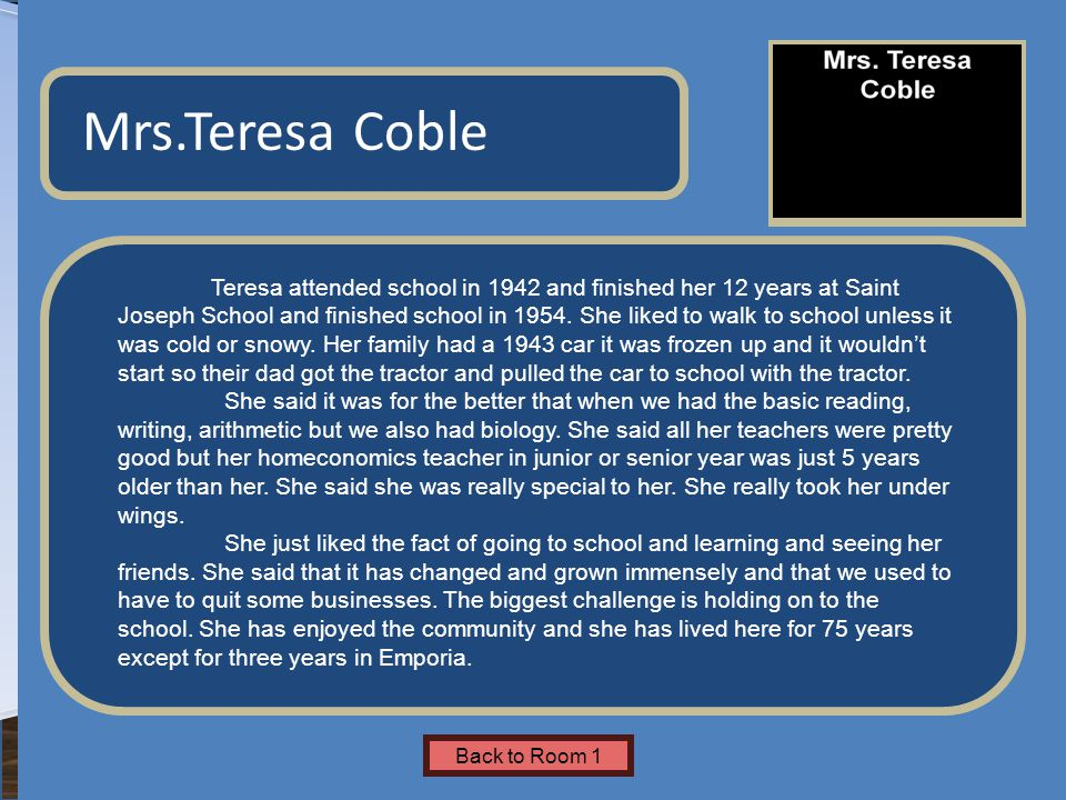 Name of Museum Teresa attended school in 1942 and finished her 12 years at Saint Joseph School and finished school in 1954.