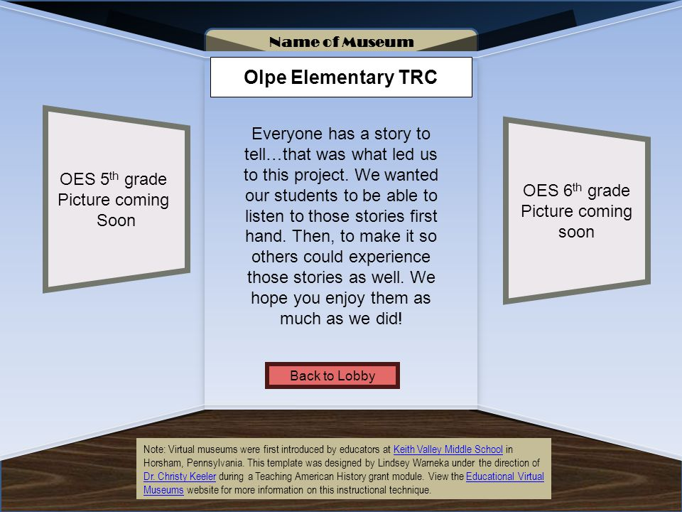 Name of Museum Olpe Elementary TRC OES 6 th grade Picture coming soon Everyone has a story to tell…that was what led us to this project.
