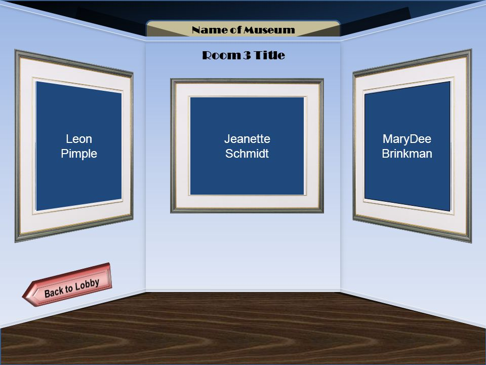 Name of Museum Room 3 Title Leon Pimple Jeanette Schmidt MaryDee Brinkman