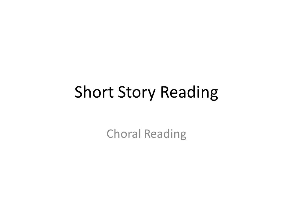 Short Story Reading Choral Reading