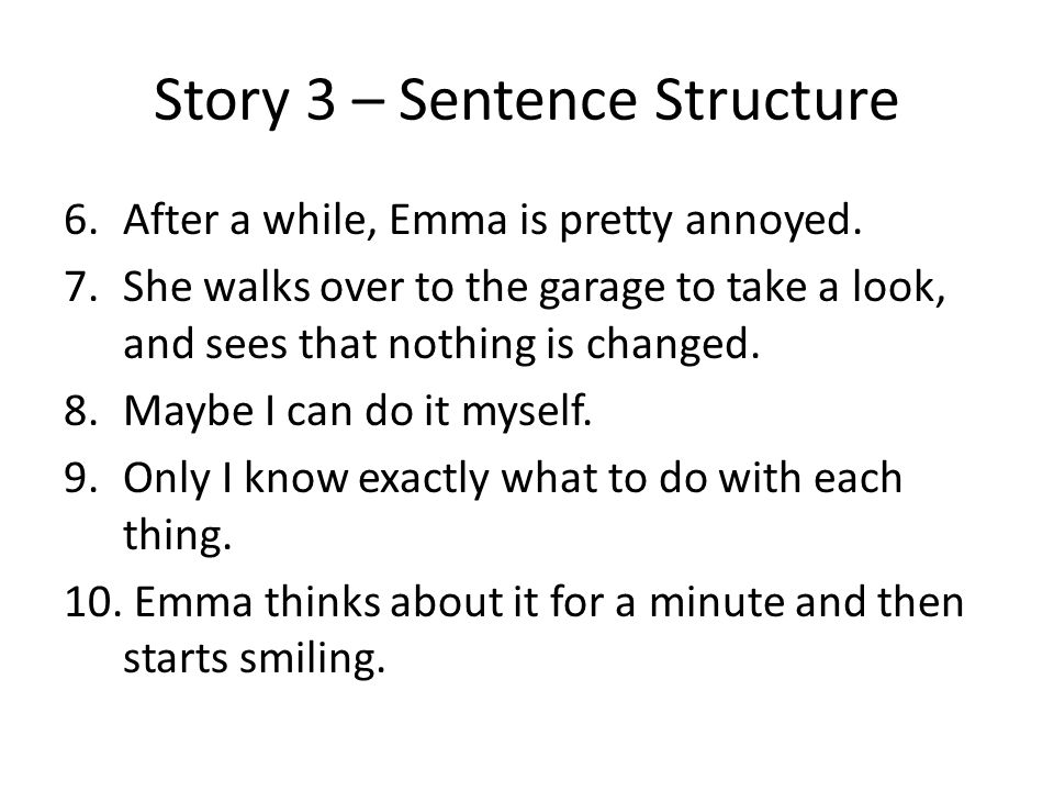 Story 3 – Sentence Structure 6.After a while, Emma is pretty annoyed.