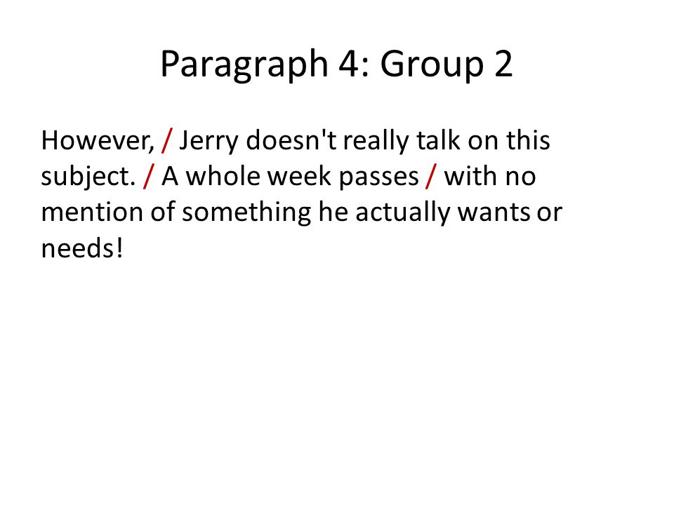 Paragraph 4: Group 2 However, / Jerry doesn t really talk on this subject.