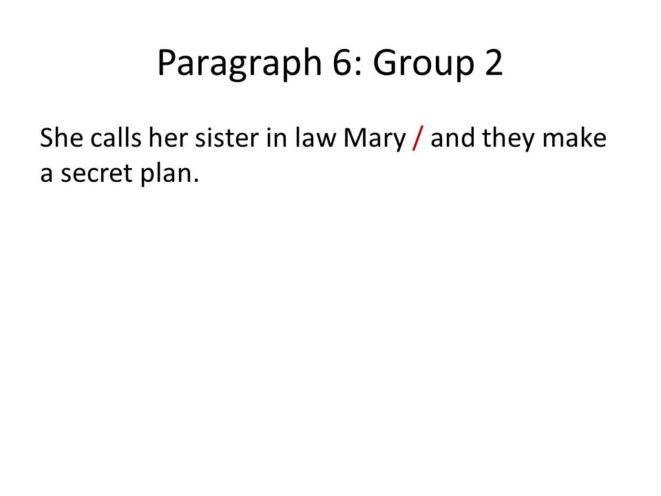 Paragraph 6: Group 2 She calls her sister in law Mary / and they make a secret plan.