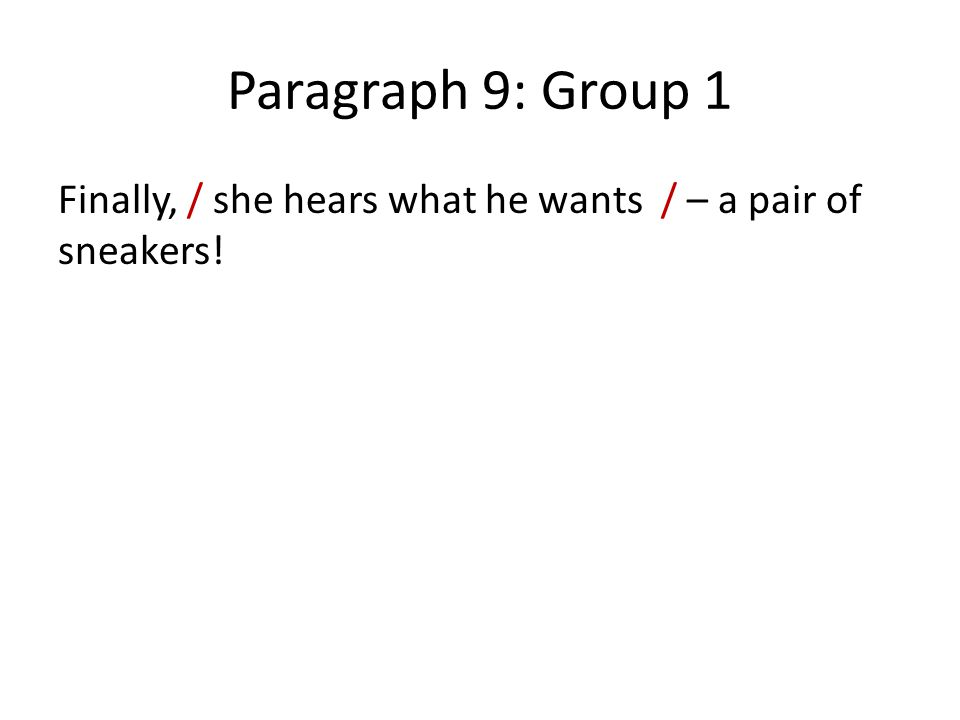 Paragraph 9: Group 1 Finally, / she hears what he wants / – a pair of sneakers!