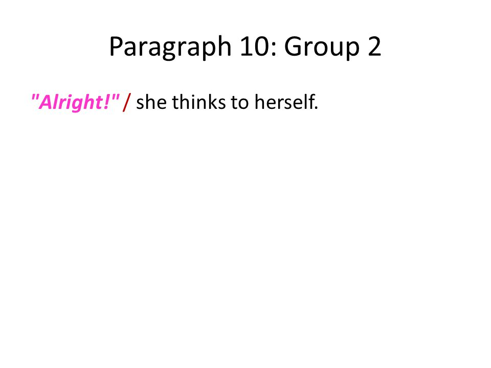 Paragraph 10: Group 2 Alright! / she thinks to herself.