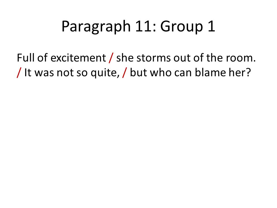 Paragraph 11: Group 1 Full of excitement / she storms out of the room.