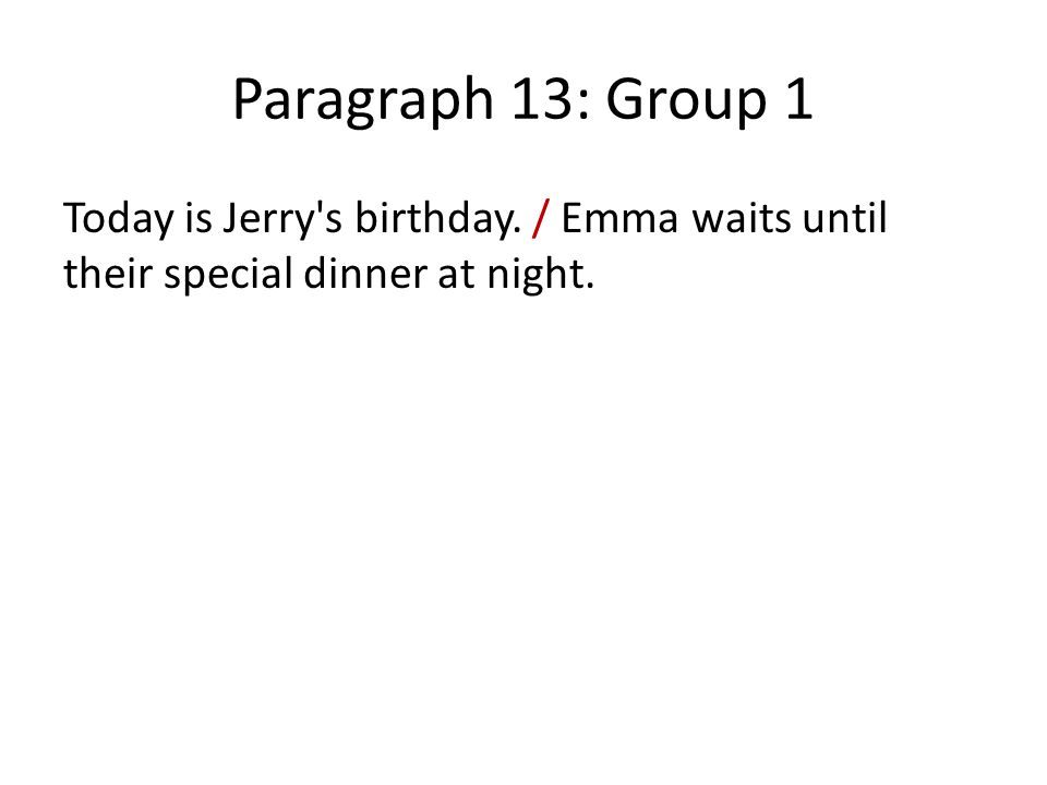 Paragraph 13: Group 1 Today is Jerry s birthday. / Emma waits until their special dinner at night.