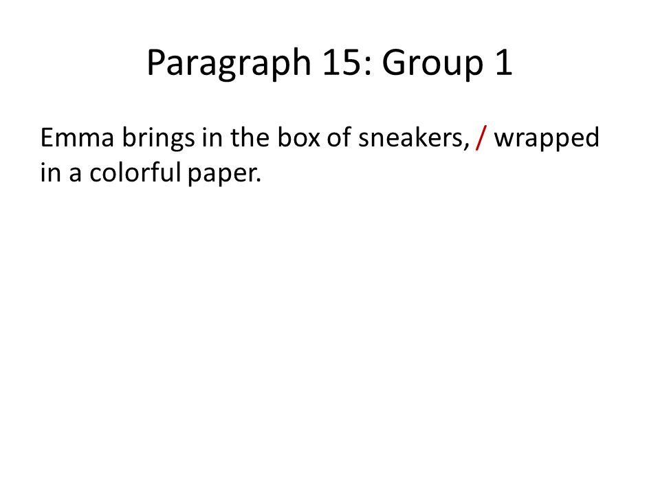 Paragraph 15: Group 1 Emma brings in the box of sneakers, / wrapped in a colorful paper.