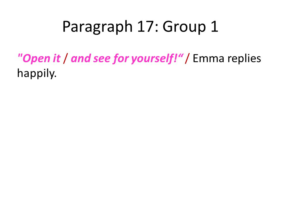Paragraph 17: Group 1 Open it / and see for yourself! / Emma replies happily.