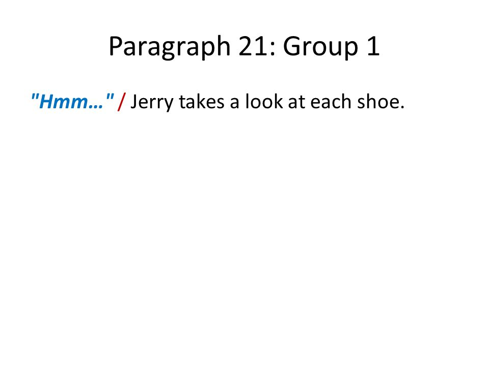Paragraph 21: Group 1 Hmm… / Jerry takes a look at each shoe.