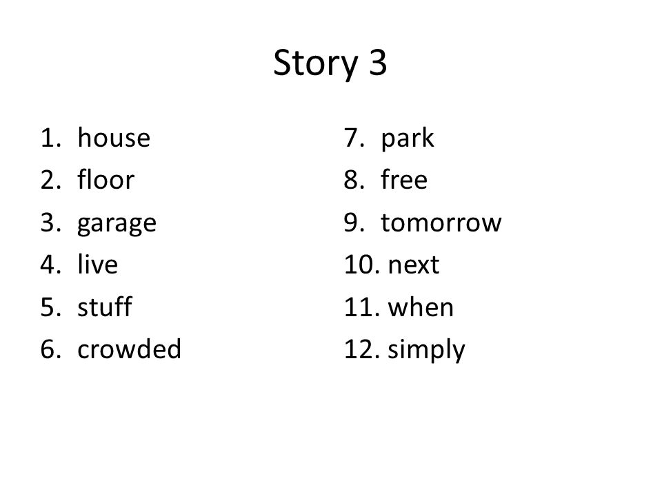 Story 3 1.house 2.floor 3.garage 4.live 5.stuff 6.crowded 7.park 8.free 9.tomorrow 10.