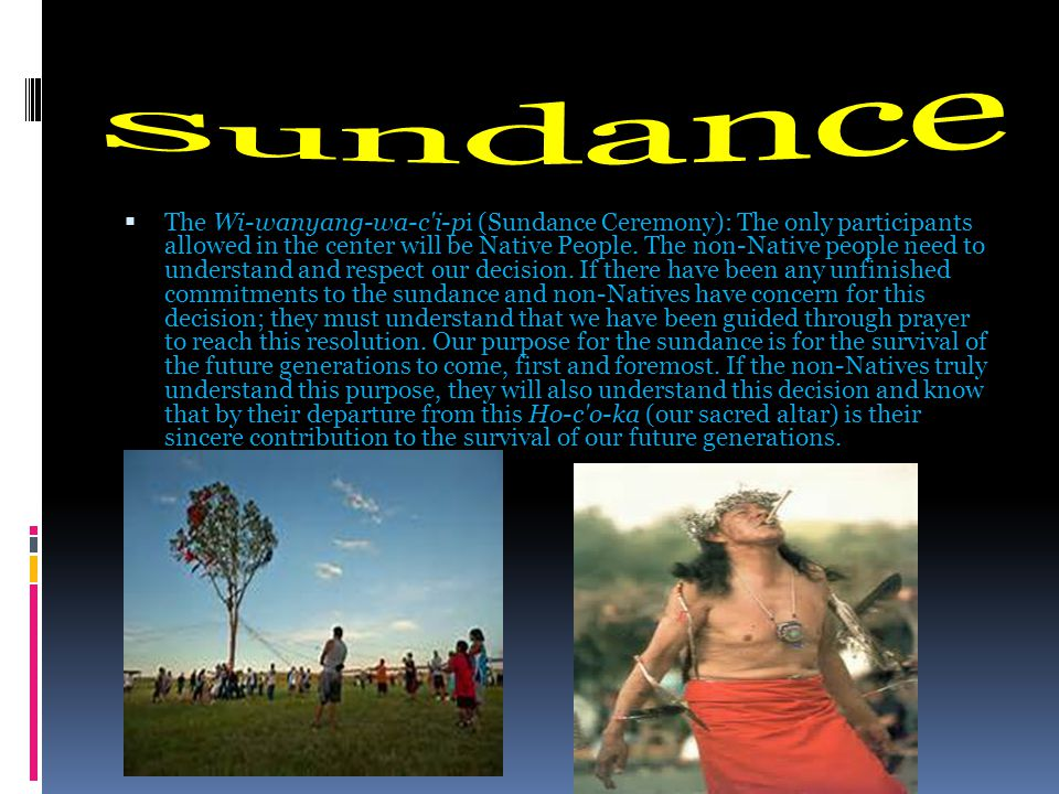  The Wi-wanyang-wa-c i-pi (Sundance Ceremony): The only participants allowed in the center will be Native People.