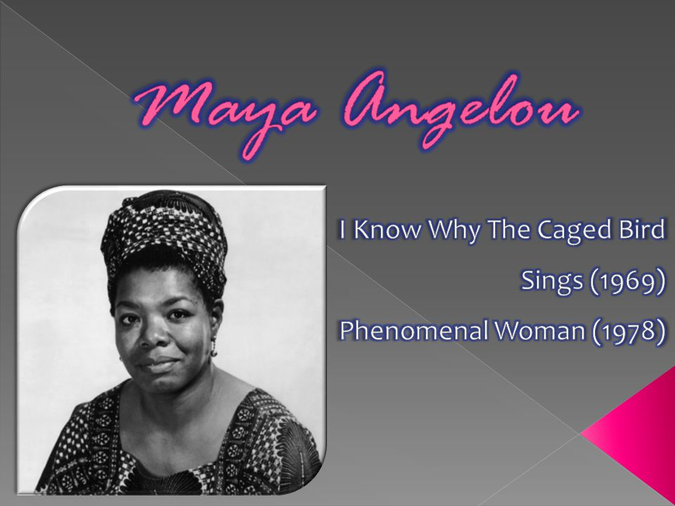  I Know Why the Caged Bird Sings and Phenomenal Women by Maya Angelou both represent similar ideas and the norms of society during the period of Maya's life.