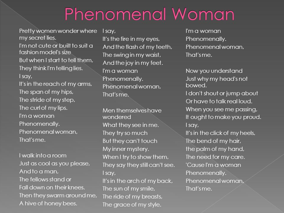  Phenomenal Woman is a poem that relates to Maya s life and she carefully chooses words to construct four stanzas full of empowerment.