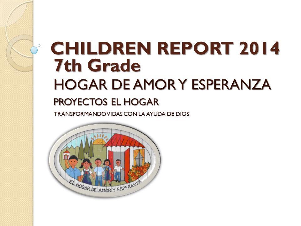 CHILDREN REPORT 2014 HOGAR DE AMOR Y ESPERANZA PROYECTOS EL HOGAR TRANSFORMANDO VIDAS CON LA AYUDA DE DIOS 7th Grade