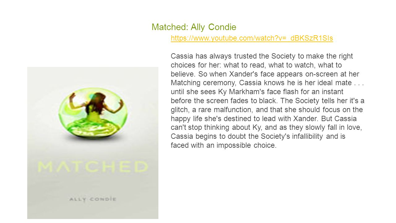 Matched: Ally Condie https://www.youtube.com/watch?v=_dBKSzR1SIs https://www.youtube.com/watch?v=_dBKSzR1SIs Cassia has always trusted the Society to