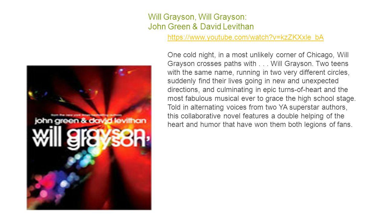 Will Grayson, Will Grayson: John Green & David Levithan https://www.youtube.com/watch?v=kzZKXxle_bA https://www.youtube.com/watch?v=kzZKXxle_bA One co