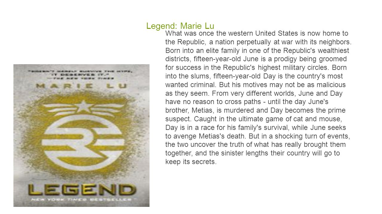 Legend: Marie Lu What was once the western United States is now home to the Republic, a nation perpetually at war with its neighbors.