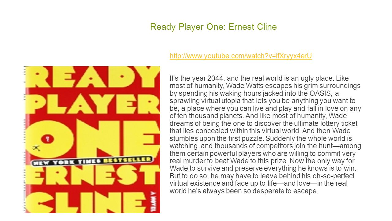 Ready Player One: Ernest Cline http://www.youtube.com/watch v=ifXryyx4erU It's the year 2044, and the real world is an ugly place.