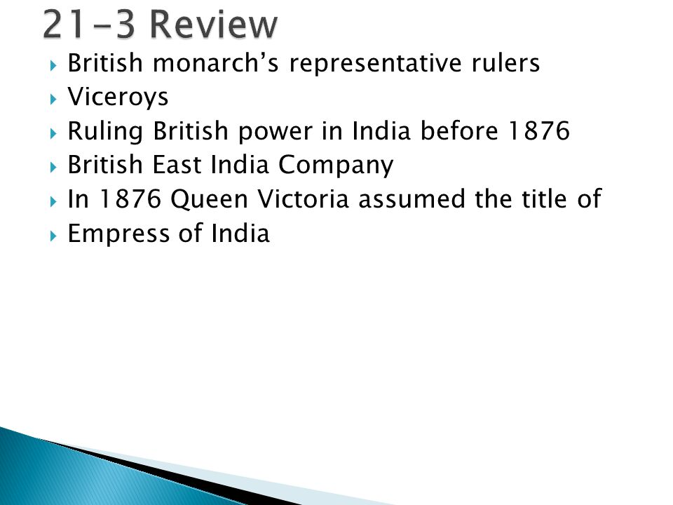 British monarch's representative rulers  Viceroys  Ruling British power in India before 1876  British East India Company  In 1876 Queen Victoria assumed the title of  Empress of India