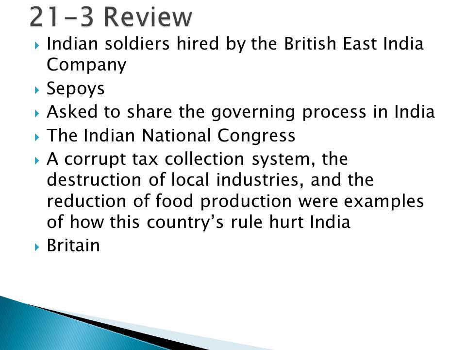 Indian soldiers hired by the British East India Company  Sepoys  Asked to share the governing process in India  The Indian National Congress  A