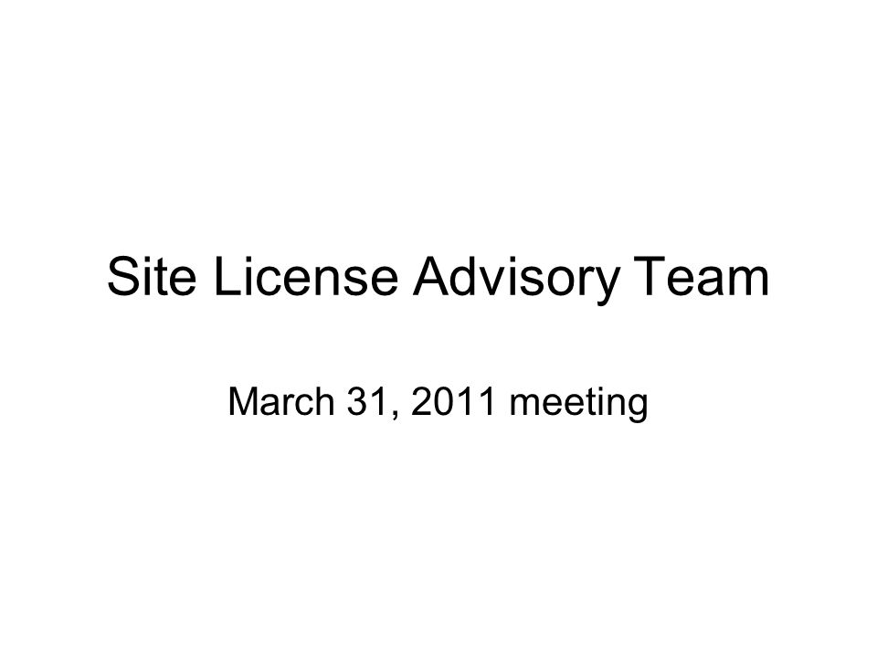 Site License Advisory Team March 31, 2011 meeting