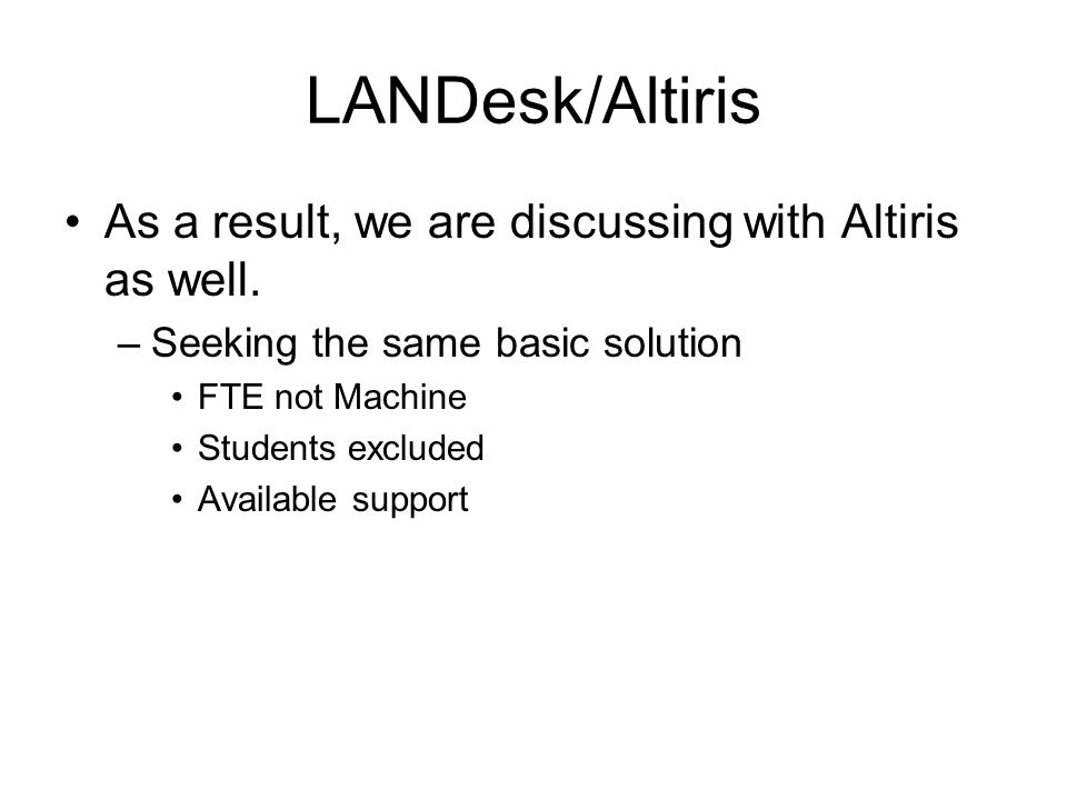 LANDesk/Altiris As a result, we are discussing with Altiris as well.