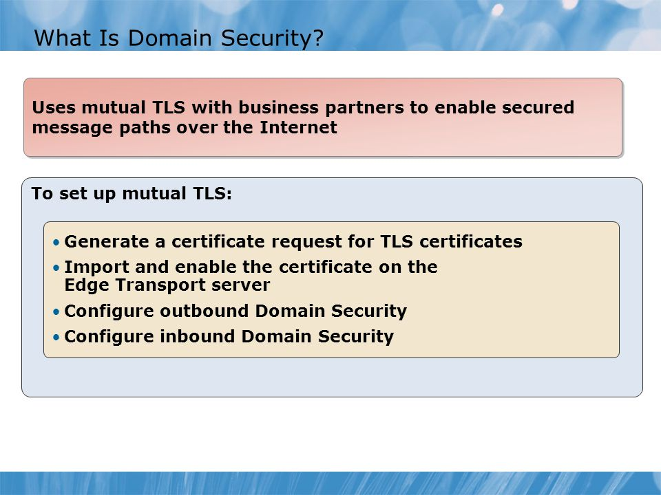 What Is Domain Security? To set up mutual TLS: Generate a certificate request for TLS certificates Import and enable the certificate on the Edge Trans