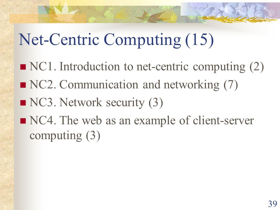 39 Net-Centric Computing (15) NC1. Introduction to net-centric computing (2) NC2.