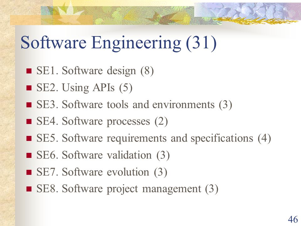 46 Software Engineering (31) SE1. Software design (8) SE2.