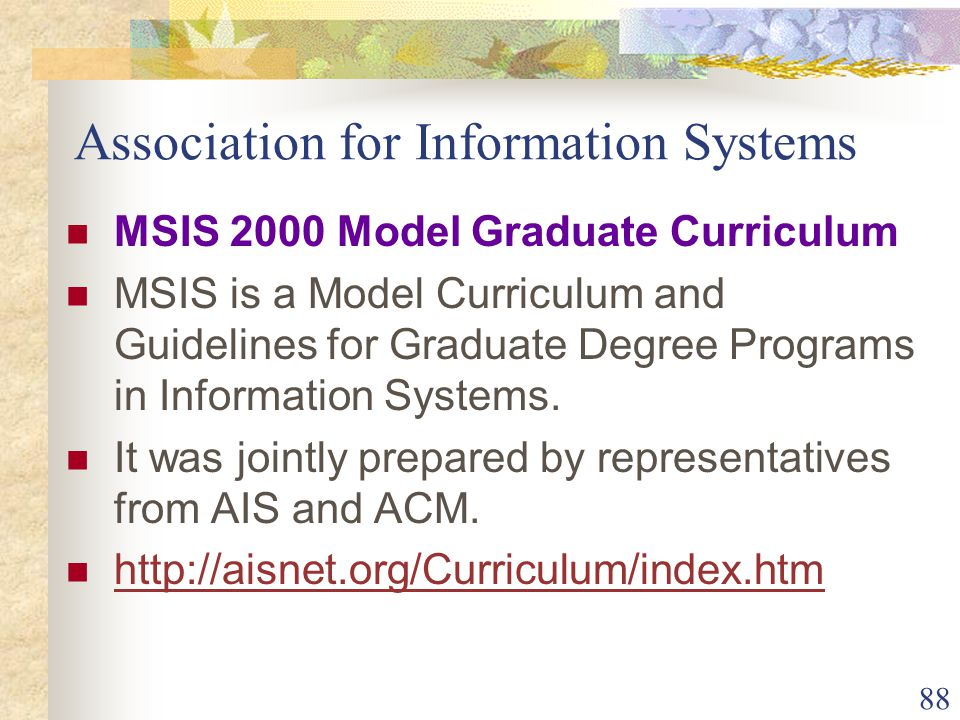 88 Association for Information Systems MSIS 2000 Model Graduate Curriculum MSIS is a Model Curriculum and Guidelines for Graduate Degree Programs in Information Systems.