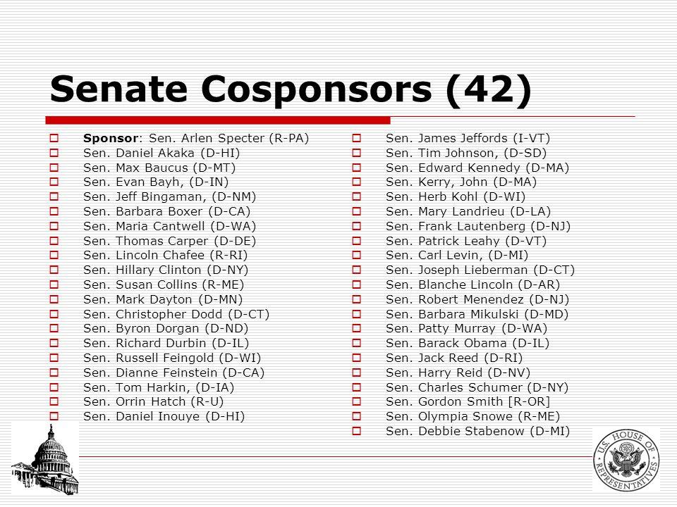 Senate Cosponsors (42)  Sponsor: Sen. Arlen Specter (R-PA)  Sen.