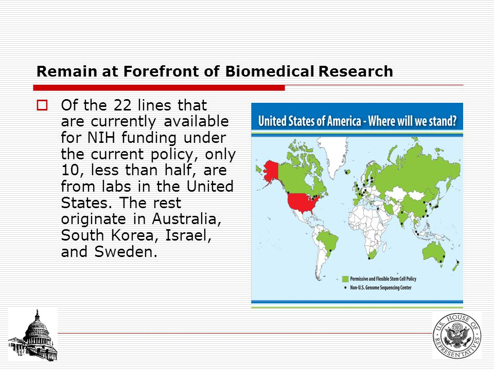 Remain at Forefront of Biomedical Research  Of the 22 lines that are currently available for NIH funding under the current policy, only 10, less than half, are from labs in the United States.