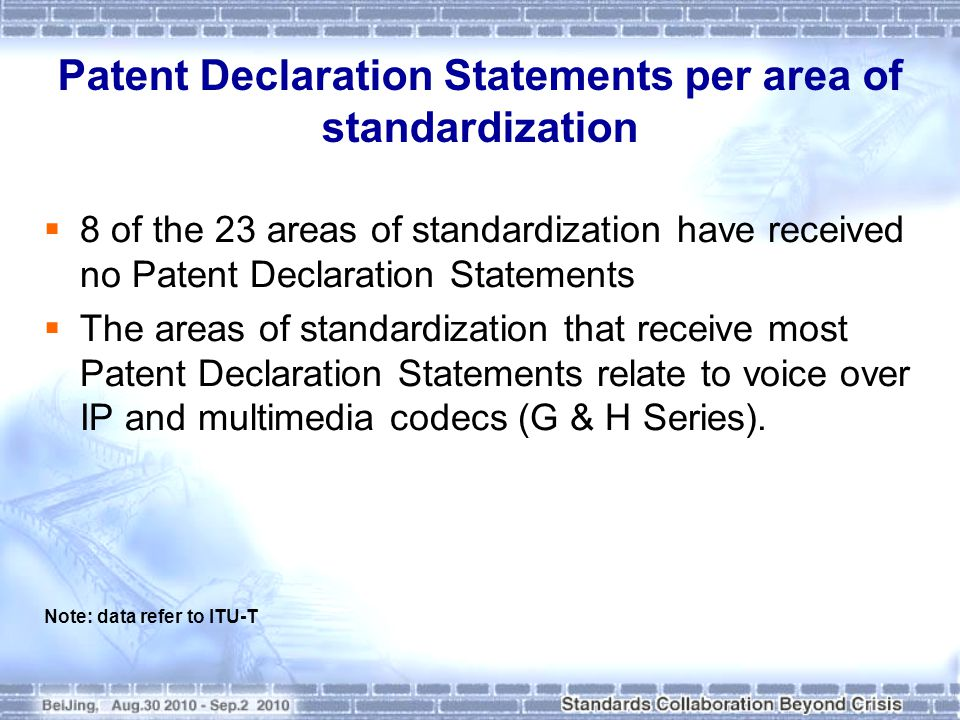 Patent Declaration Statements per area of standardization  8 of the 23 areas of standardization have received no Patent Declaration Statements  The areas of standardization that receive most Patent Declaration Statements relate to voice over IP and multimedia codecs (G & H Series).