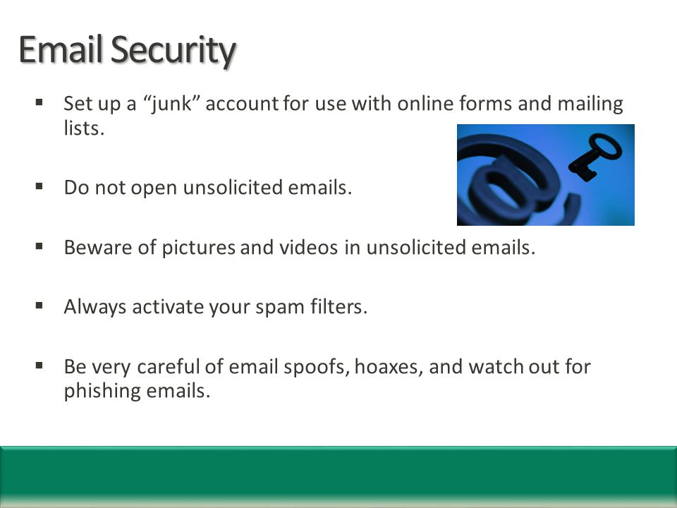 Email Security  Set up a junk account for use with online forms and mailing lists.