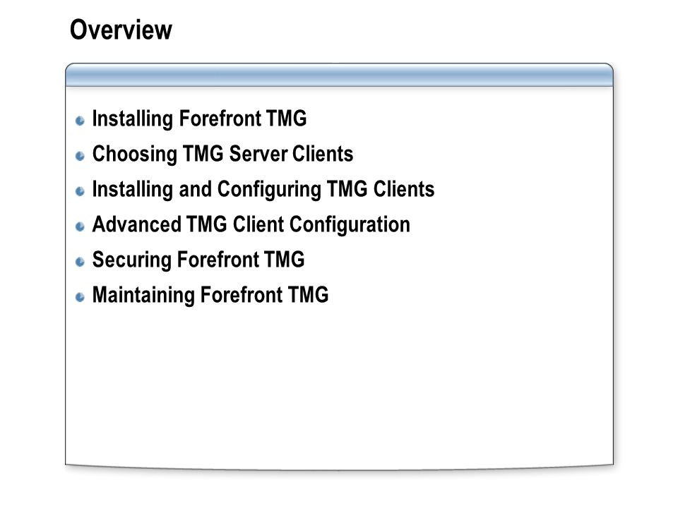 Lesson: Installing Forefront TMG System and Hardware Requirements for Forefront TMG Installation Types and Components Configuration Choices During Installation How to Perform an Unattended Installation of Forefront TMG How to Verify an Installation of Forefront TMG Default Configuration for Forefront TMG How to Modify the TMG Server Installation Upgrade Options from TMG Server 2000 to Forefront TMG