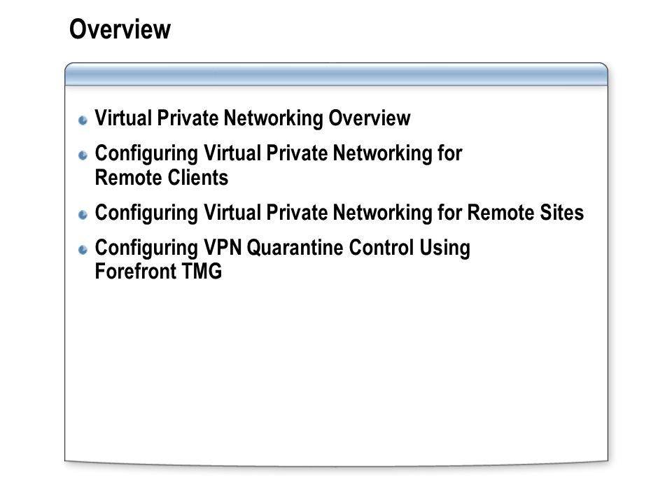Overview Virtual Private Networking Overview Configuring Virtual Private Networking for Remote Clients Configuring Virtual Private Networking for Remo