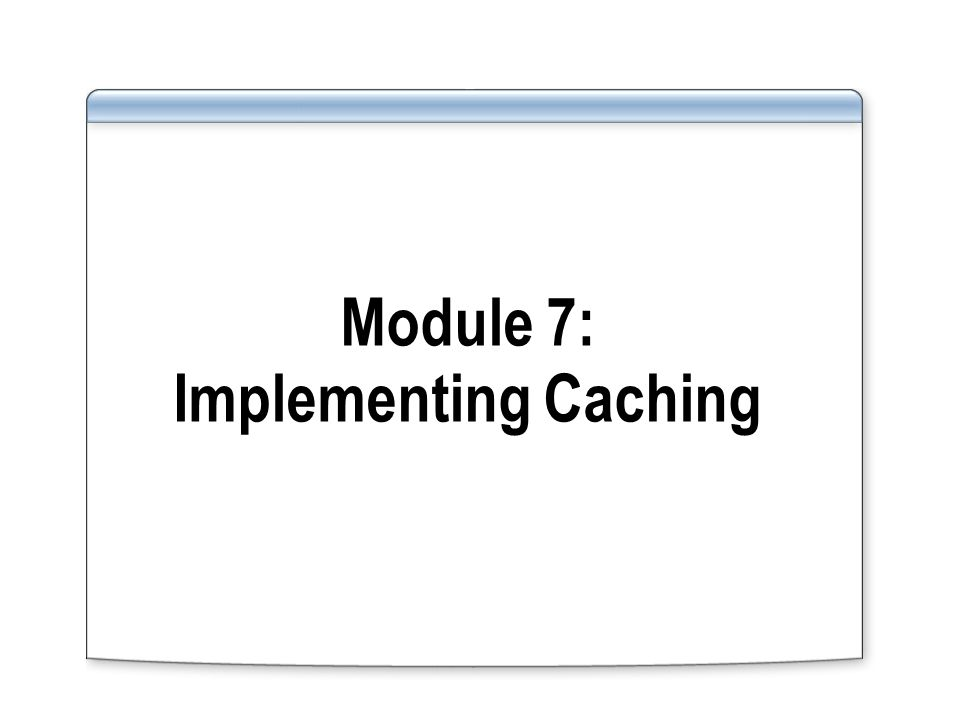 Overview Caching Overview Configuring General Cache Properties Configuring Cache Rules Configuring Content Download Jobs