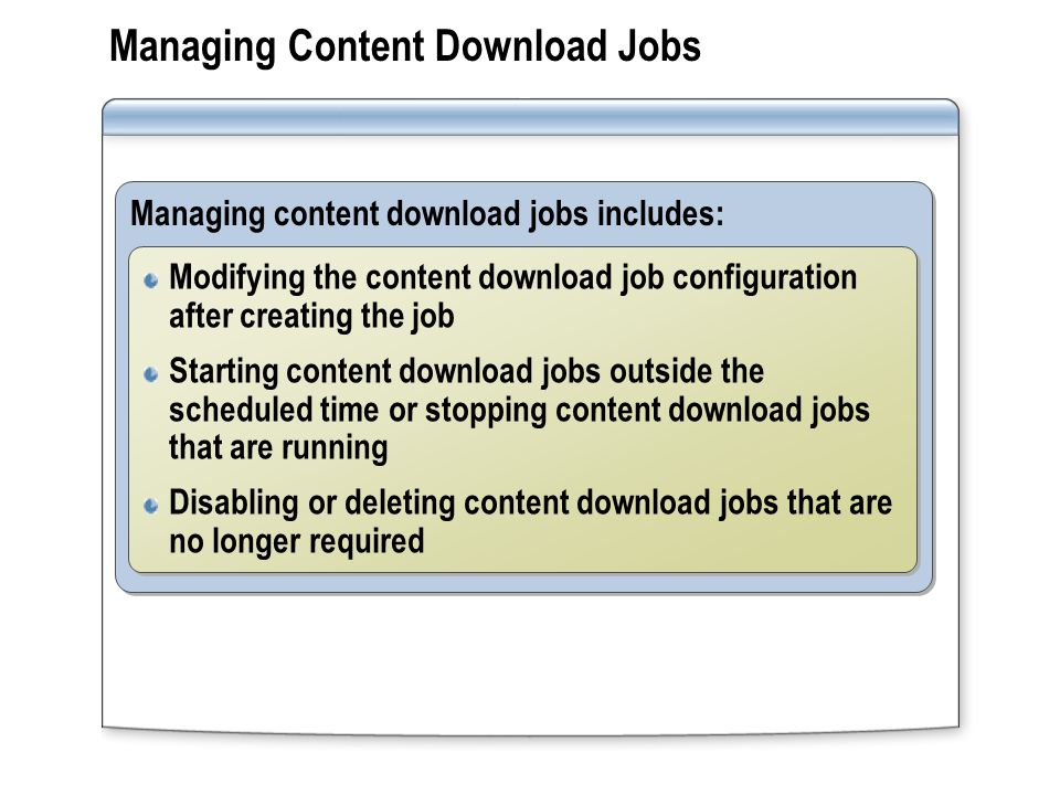 Internet TMG-XX Practice: Configuring Content Download Jobs Creating a Content Download Job Internet-Web-XX