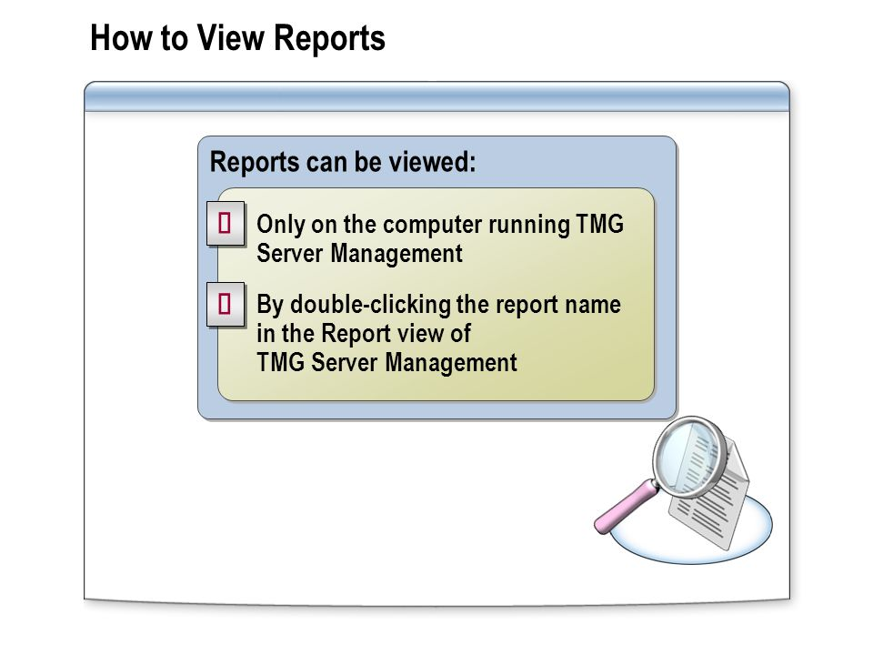 How to Publish Reports You can publish reports to a shared folder where users without TMG Server Management installed can view the reports