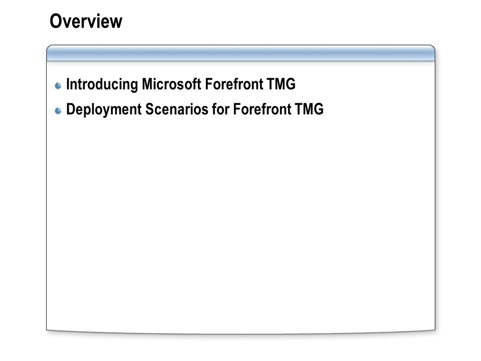 Overview Introducing Microsoft Forefront TMG Deployment Scenarios for Forefront TMG