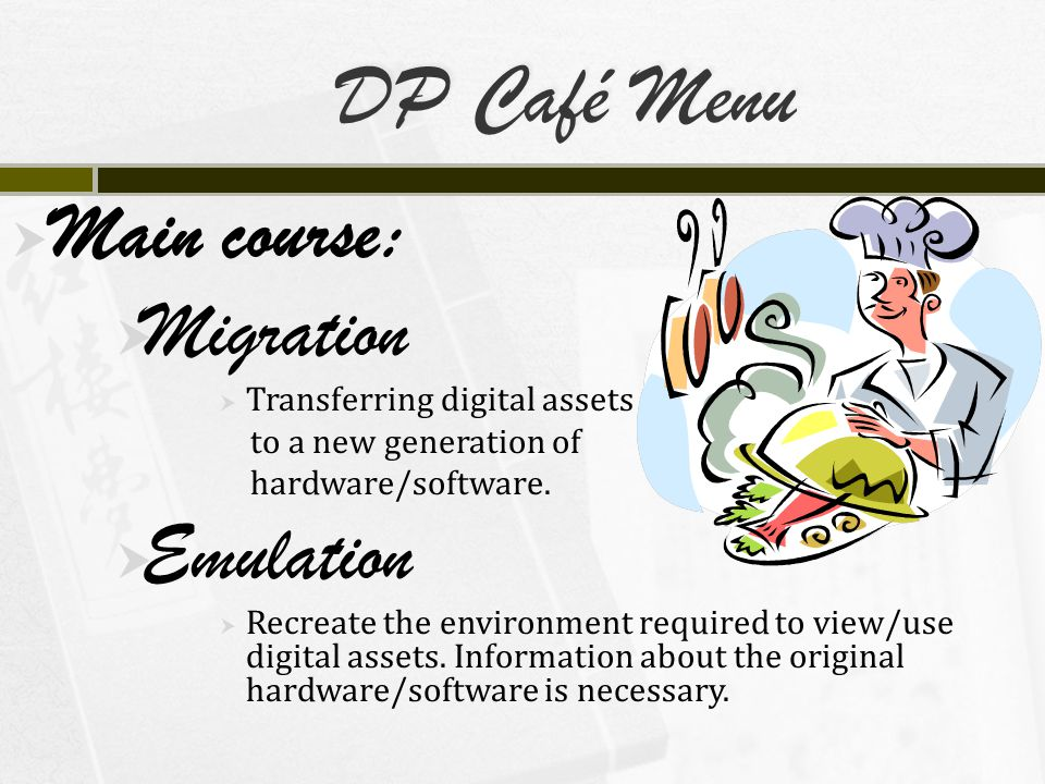 DP Café Menu  Main course:  Migration  Transferring digital assets to a new generation of hardware/software.