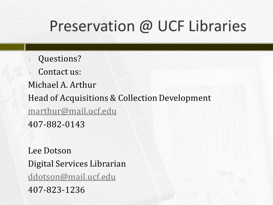 Preservation @ UCF Libraries  Questions.  Contact us: Michael A.