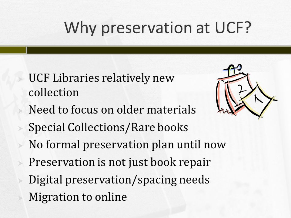 Getting Started  Seek administrative support early  Establish a working group  Review preservation literature  Have some key focus areas in mind  Identify a budget range for preservation  General idea areas/materials to be included