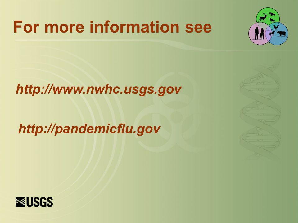 http://www.nwhc.usgs.gov http://pandemicflu.gov For more information see