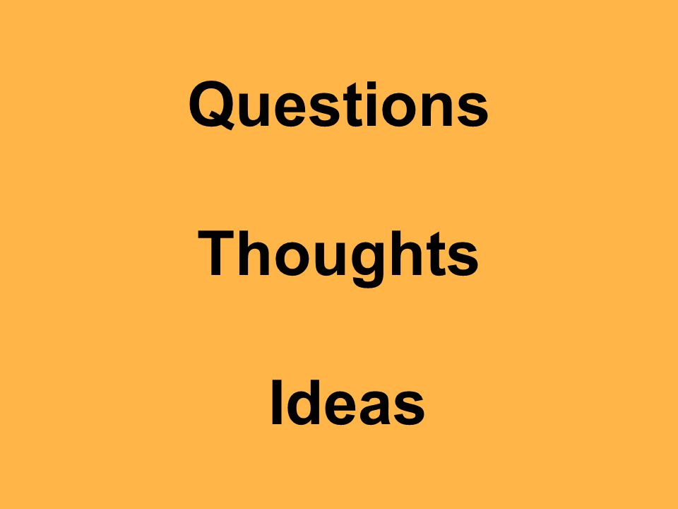 Questions Thoughts Ideas